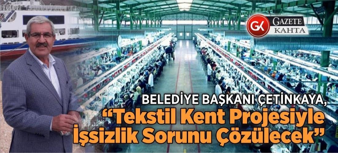 """Başkan Çetinkaya, """"Tekstil Kent Projesiyle İşsizlik Sorunu Çözülecek"""""""